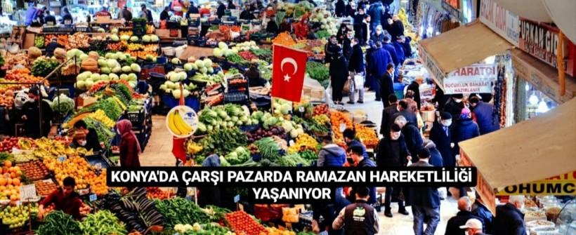Konya'da Çarşı Pazarda Ramazan Hareketliliği Yaşanıyor