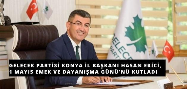 Gelecek Partisi Konya İl Başkanı Hasan Ekici'den 1 Mayıs Mesajı