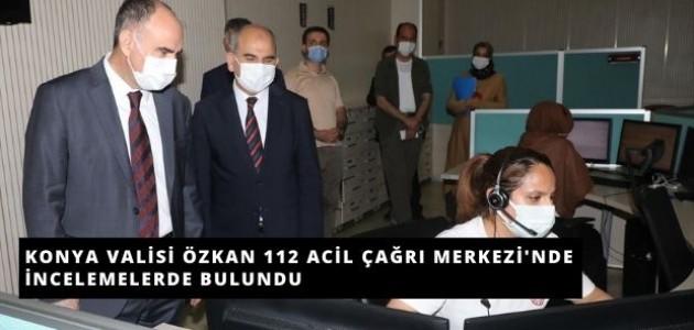 Konya Valisi Özkan 112 Acil Çağrı Merkezi'nde İncelemelerde Bulundu