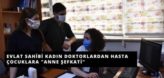 Evlat Sahibi Kadın Doktorlardan Hasta Çocuklara