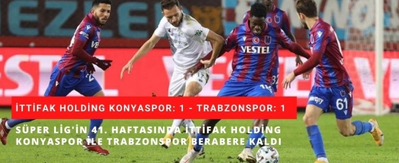 İttifak Holding Konyaspor: 1- Trabzonspor:1