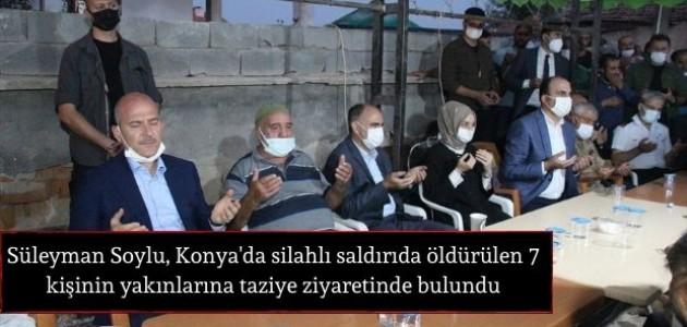 İçişleri Bakanı Soylu, Konya'da silahlı saldırıda öldürülen 7 kişinin yakınlarına taziye ziyaretinde bulundu: