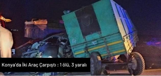 Konya'da İki Araç Çarpıştı : 1 ölü, 3 yaralı