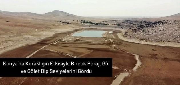 Konya'da Kuraklığın Etkisiyle Birçok Baraj, Göl ve Gölet Dip Seviyelerini Gördü
