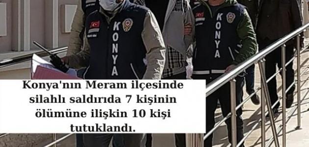 Konya'da 7 kişinin öldürülmesine ilişkin 10 kişi tutuklandı