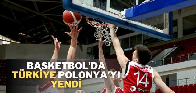 BASKETBOL'DA TÜRKİYE POLONYA'YI YENDİ!