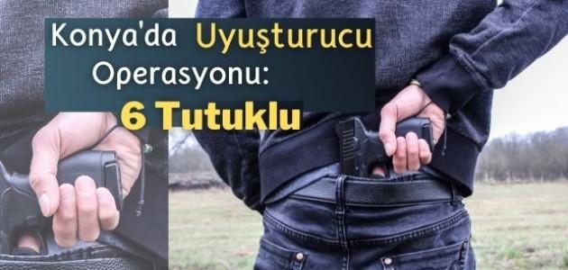 Konya'da Uyuşturucu Operasyonu: 6 Tutuklu