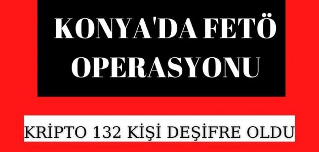 """Fetö operasyonu """"kripto"""" olduğu belirlenen 132 şüphelinin örgütle iltisakı deşifre edildi"""