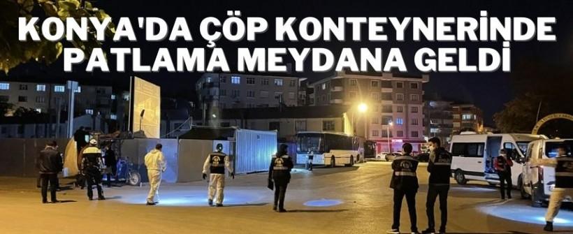 Konya'da Çöp Konteynerinde Patlama Meydana Geldi