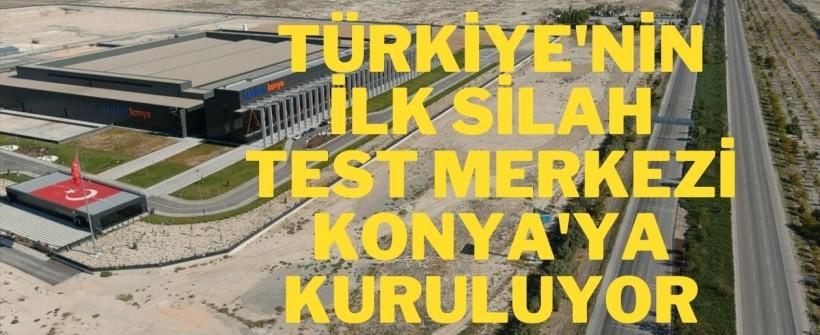 Türkiye'nin ilk silah test merkezi Konya'ya kuruluyor